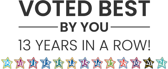 Voted Best by you 13 Years in a Row!